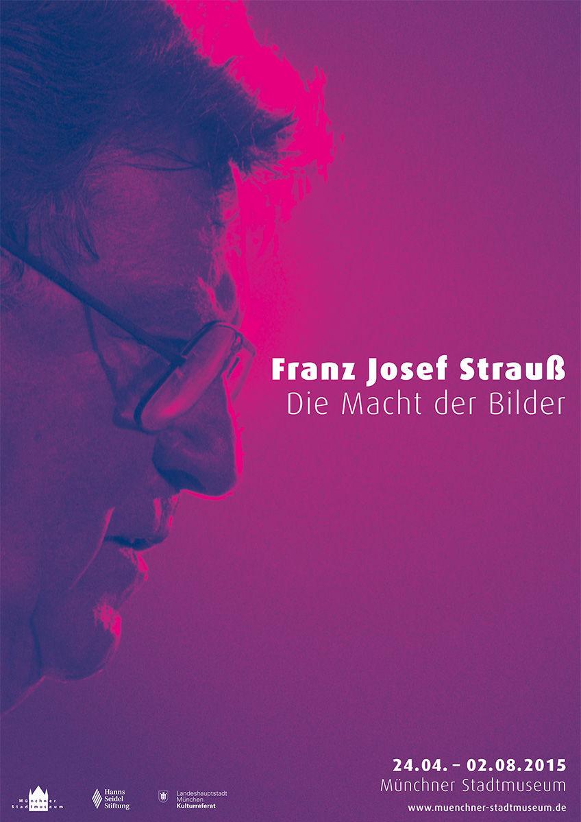 """Plakat zur Ausstellung """"Die Macht der Bilder"""" zum 100. Geburtstag von Franz Josef Strauß - Eine Kooperation der Hanns-Seidel-Stiftung mit dem Münchner Stadtmuseum"""