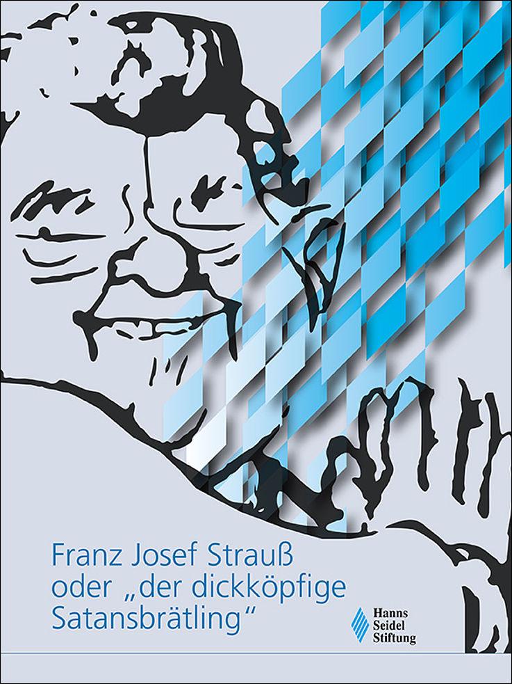 "Franz Josef Strauß oder ""der dickköpfige Satansbrätling"" - Karikaturenband zum 100. Geburtstag"