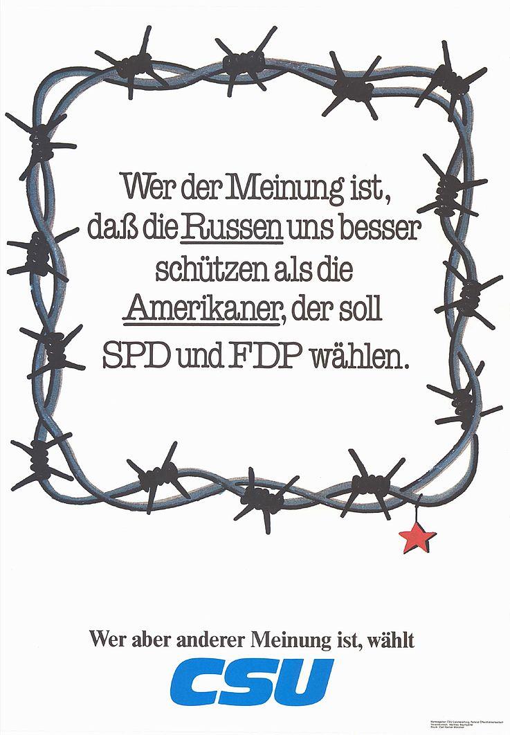 Wer der Meinung ist, daß die Russen uns besser schützen als die Amerikaner, der soll SPD und FDP wählen. Wer aber anderer Meinung ist, wählt CSU